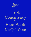 Faith Consistency And Hard Work MaQe'Ahno - Personalised Poster large