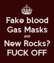 Fake blood Gas Masks and New Rocks? FUCK OFF - Personalised Poster large