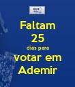 Faltam 25 dias para votar em Ademir - Personalised Poster large