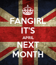 FANGIRL IT'S APRIL NEXT MONTH - Personalised Poster large