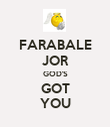 FARABALE JOR GOD'S GOT YOU - Personalised Poster large