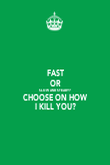 FAST OR SLOW AND STEADY? CHOOSE ON HOW I KILL YOU? - Personalised Poster large
