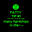 FATTY  TIP #1 One has to go through many hardships  in life! -,- - Personalised Poster large