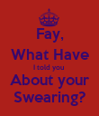 Fay, What Have I told you  About your Swearing? - Personalised Poster large
