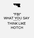 """""""FBI"""" WHAT YOU SAY  WHEN YOU  THINK LIKE  HOTCH - Personalised Poster large"""