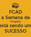 FCAD a Semana de Fotografia está sendo um  SUCESSO - Personalised Poster large
