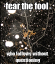 fear the fool  who follows without questioning - Personalised Poster large