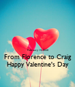 February 14, 2020 From Florence to Craig Happy Valentine's Day - Personalised Poster large