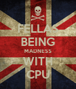 FELLAS BEING MADNESS WITH CPU - Personalised Poster large
