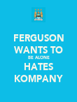 FERGUSON WANTS TO BE ALONE HATES KOMPANY - Personalised Poster large