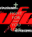 FIGHT FOR WHAT  YOU LOVE - Personalised Poster small