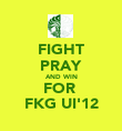 FIGHT PRAY AND WIN FOR  FKG UI'12 - Personalised Poster large