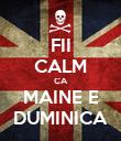 FII CALM CA MAINE E DUMINICA - Personalised Poster large
