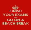 FINISH YOUR EXAMS AND GO ON A BEACH BREAK - Personalised Poster large