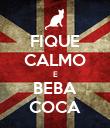 FIQUE CALMO E BEBA COCA - Personalised Poster large