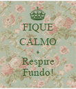 FIQUE CALMO e Respire Fundo! - Personalised Poster large