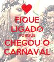 FIQUE LIGADO PORQUE CHEGOU O CARNAVAL - Personalised Poster large