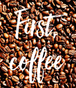 First, coffee - Personalised Poster large