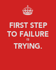 FIRST STEP TO FAILURE IS TRYING.  - Personalised Poster large
