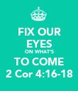 FIX OUR EYES ON WHAT'S TO COME 2 Cor 4:16-18 - Personalised Poster large