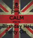 F**k  CALM Bhai ka  Birthday Hai Party On  - Personalised Poster large