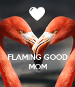 FLAMING GOOD MOM - Personalised Poster large