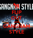 FLIP OUT AND GANGNAM STYLE - Personalised Poster large