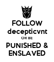 FOLLOW decepticvnt OR BE PUNISHED & ENSLAVED - Personalised Poster large