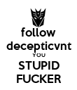 follow decepticvnt YOU STUPID FUCKER - Personalised Poster large
