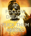 FOLLOW DREAMS AND FUCK THEM #BASED - Personalised Poster small