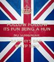 FOLLOW FOLLOW ITS FUN BEING A HUN NO SURRENDER  BATCHYS BAR  WATP 1690 - Personalised Poster large