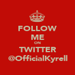 FOLLOW ME ON TWITTER @OfficialKyrell - Personalised Poster large