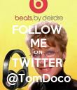 FOLLOW  ME ON  TWITTER  @TomDoco - Personalised Poster large