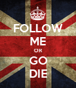 FOLLOW ME OR GO DIE - Personalised Poster large