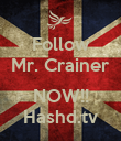 Follow Mr. Crainer  NOW!! Hashd.tv - Personalised Poster small