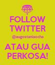 FOLLOW TWITTER @augostaniaocha ATAU GUA PERKOSA! - Personalised Poster large