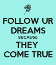 FOLLOW UR DREAMS BECAUSE THEY  COME TRUE - Personalised Poster large