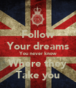 Follow Your dreams You never know Where they Take you - Personalised Poster large