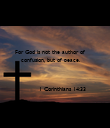 For God is not the author of  confusion, but of peace.                 1 Corinthians 14:33  - Personalised Poster large