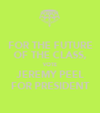 FOR THE FUTURE OF THE CLASS, VOTE JEREMY PEEL FOR PRESIDENT - Personalised Poster large