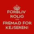 FORBLIV  ROLIG OG FREMAD FOR KEJSEREN! - Personalised Poster large