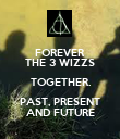 FOREVER THE 3 WIZZS TOGETHER. PAST, PRESENT AND FUTURE - Personalised Poster large