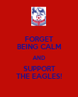 FORGET BEING CALM AND SUPPORT THE EAGLES! - Personalised Poster large