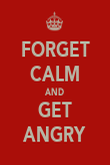 FORGET CALM AND GET ANGRY - Personalised Poster large