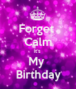 Forget  Calm It's  My  Birthday - Personalised Poster large