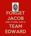 FORGET JACOB AND COME ONTO TEAM EDWARD - Personalised Poster large