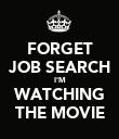 FORGET JOB SEARCH I'M WATCHING THE MOVIE - Personalised Poster large