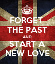 FORGET  THE PAST AND START A NEW LOVE - Personalised Poster large