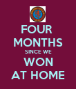 FOUR  MONTHS SINCE WE WON AT HOME - Personalised Poster large