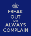 FREAK OUT AND ALWAYS COMPLAIN - Personalised Poster large